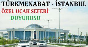 Türkmenabat - İstanbul Özel Uçak Seferi Duyurusu