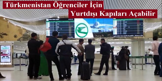 Türkmenistan Yolları Ne zaman Açılacak? Öğrenciler İçin Kapılar Açılacak mı?